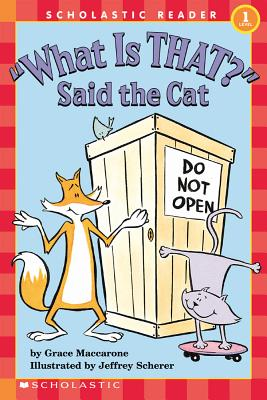 What Is That! Said the Cat By MacCarone, Grace/ Scherer, Jeffrey/ Scherer, Jeffrey (ILT)